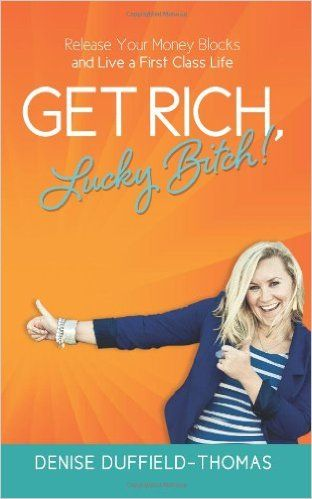 Get Rich, Lucky Bitch!: Release Your Money Blocks and Live a First Class Life: Amazon.co.uk: Denise Duffield-Thomas: 9781478181491: Books