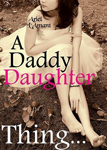 A Daddy Daughter Thing...: A Special Taboo Erotic Collect...