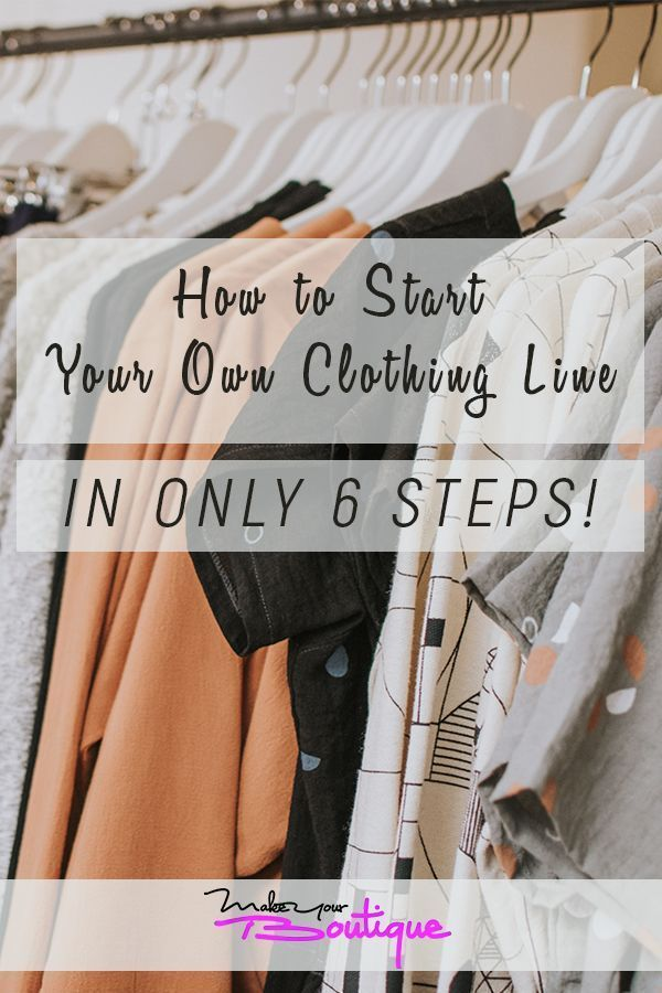 How To Start Your Own Clothing Line In Only 6 Steps Make Your Boutique Starting A Clothing Business Starting An Online Boutique Selling Clothes