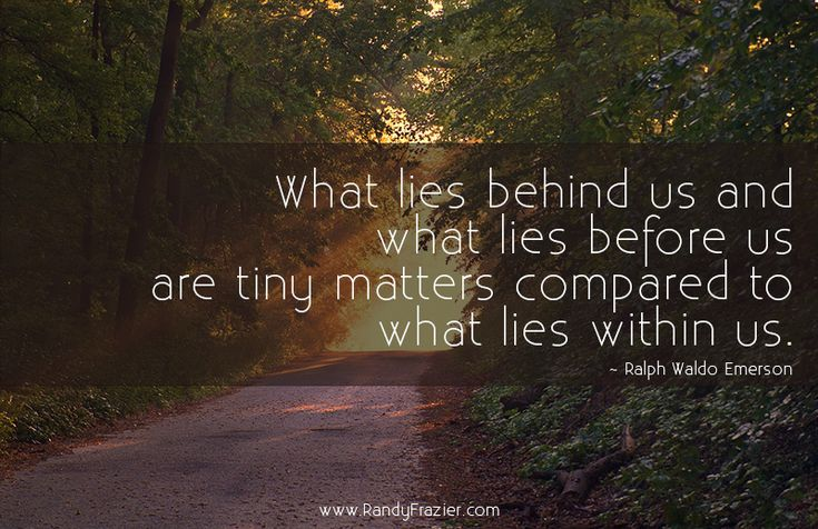 """""""What lies behind us and what lies before us are tiny matters compared to what lies within us."""" ~ Ralph Waldo Emerson #inspirationalquotes"""