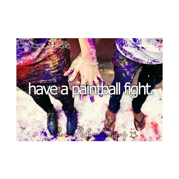 before i die   Tumblr ❤ liked on Polyvore Did it today but without paint balls just paint lol