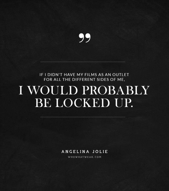 """""""If I didn't have my films as an outlet for all the different sides of me, I would probably be locked up."""" -Angelina Jolie #quotes"""