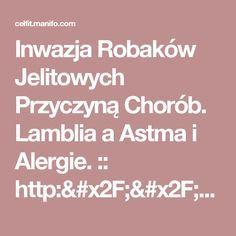 Inwazja Robaków Jelitowych Przyczyną Chorób. Lamblia a Astma i Alergie. :: http://celfit.manifo.com/