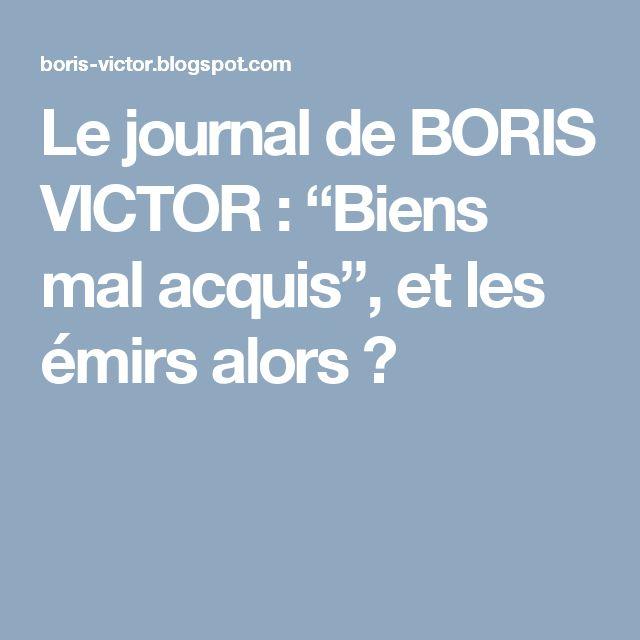 """Le journal de BORIS VICTOR : """"Biens mal acquis"""", et les émirs alors ?"""