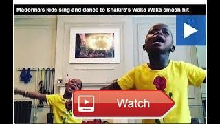 Madonna's kids sing and dance to Shakira's Waka Waka smash hit  Footage from music superstar Madonna's Instagram shows her two adopted children singing and dancing
