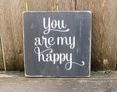 You are my Happy. Small Wood Sign, love quote, for the home, For the Office, Table Sign, Rustic Wood Sign, 5.5X5.5 or 11X11 inches