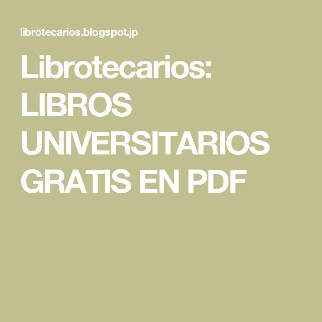 Librotecarios: LIBROS UNIVERSITARIOS GRATIS EN PDF
