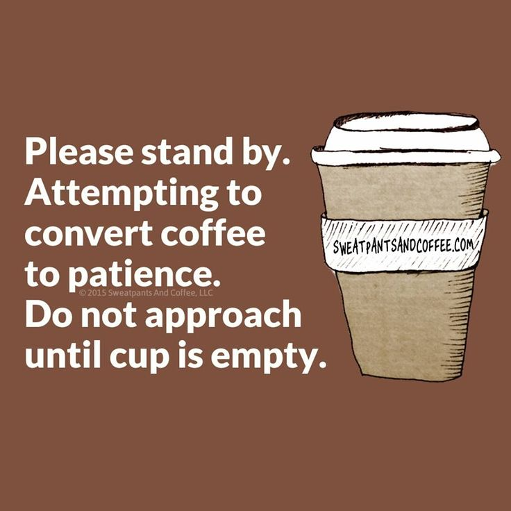 Please stand by. Attempting to Convert #coffee to patience. Do not approach until cup is empty.