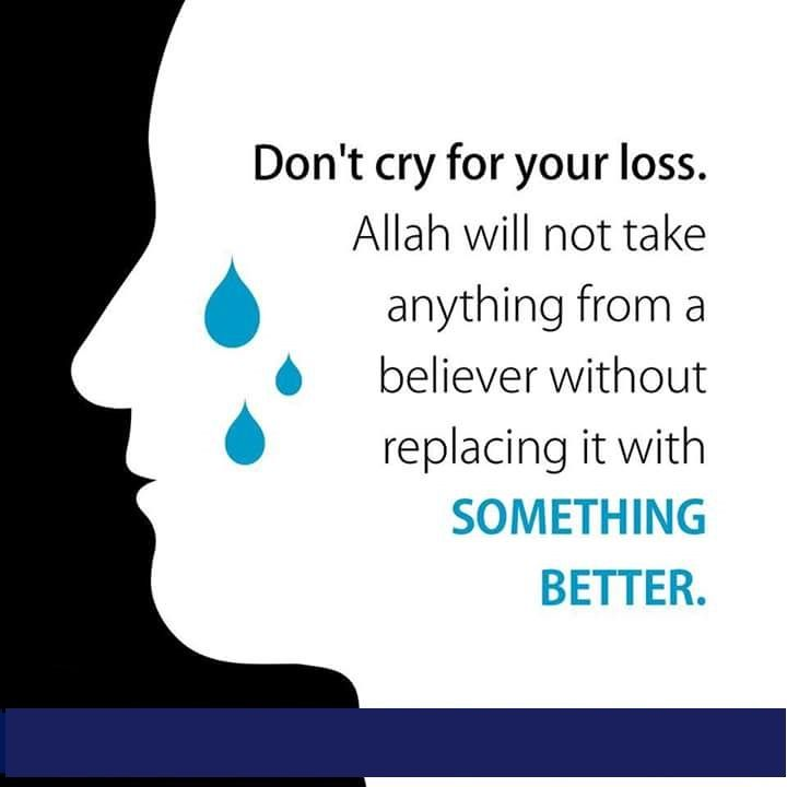 Allah will replace something better and make sure we are righteous believers