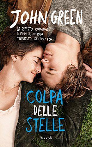 Colpa delle stelle: L'amore è una malattia dalla quale non vuoi guarire. (Rizzoli narrativa) Il mio personale best book 2013