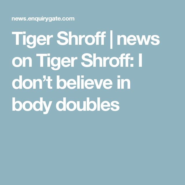Tiger Shroff | news on Tiger Shroff: I don't believe in body doubles