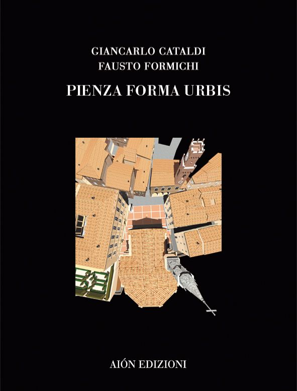 GIANCARLO CATALDI, FAUSTO FORMICHI PIENZA FORMA URBIS size 24,5x32,5 pages: 128 ISBN 978-88-88149-29-5 Italian and English text