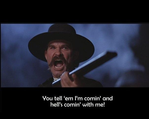 OMGosh I quote this often! One of the great movie quotes! Tombstone