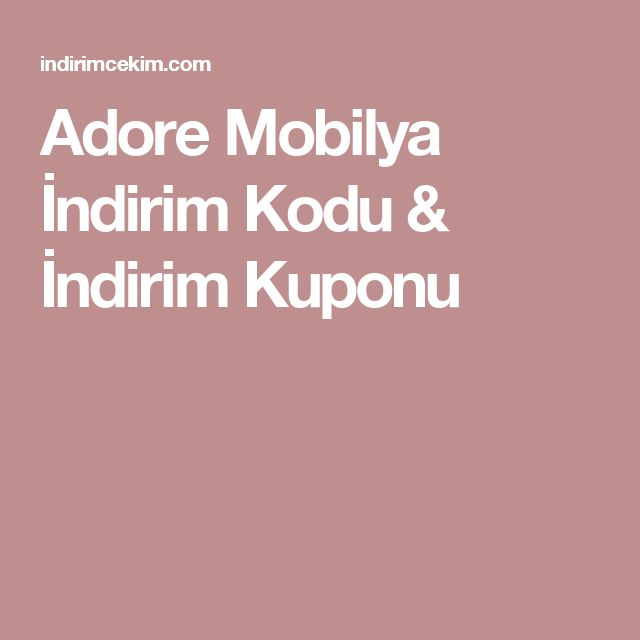 Adore Mobilya İndirim Kodu & İndirim Kuponu