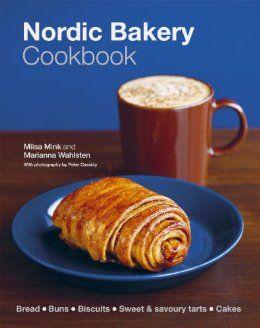 Nordic Bakery Cookbook: Miisa Mink, Peter Cassidy, Marianna Wahlsten ...