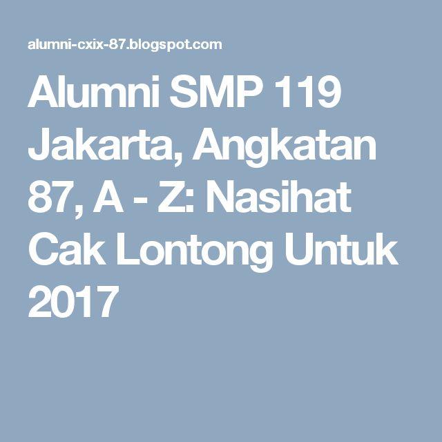 Alumni SMP 119 Jakarta, Angkatan 87, A - Z: Nasihat Cak Lontong Untuk 2017