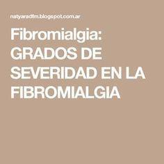 Fibromialgia: GRADOS DE SEVERIDAD EN LA FIBROMIALGIA
