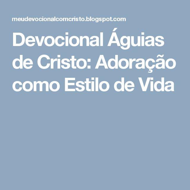 Devocional Águias de Cristo: Adoração como Estilo de Vida