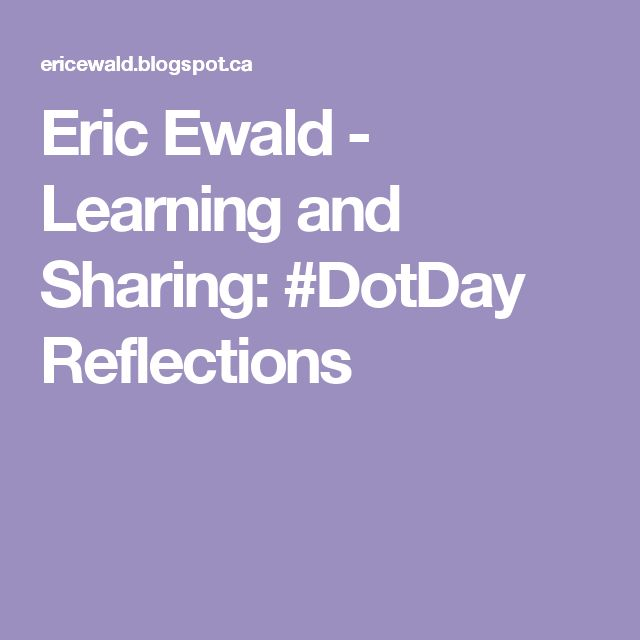 Eric Ewald - Learning and Sharing: #DotDay Reflections