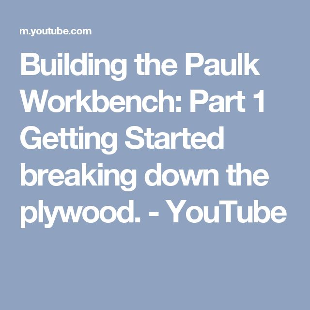 Building the Paulk Workbench: Part 1 Getting Started breaking down the plywood. - YouTube