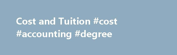 Cost and Tuition #cost #accounting #degree http://entertainment.nef2.com/cost-and-tuition-cost-accounting-degree/  # Cost and Tuition The estimated Cost of Attendance (also known as a student budget) is a guide to help students anticipate the price of attending Embry-Riddle Worldwide for one academic year, and is based on full-time enrollment. The estimated Cost of Attendance (COA) expenses include tuition, fees, books, supplies, room and board, and the student's living costs while attending…