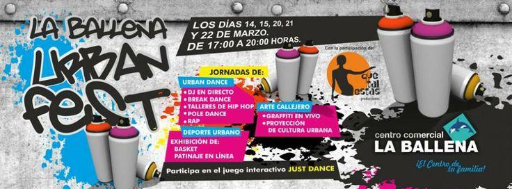 ¡¡La Ballena Urban Fest!!   El festival urbano del Centro Comercial La Ballena, con jornadas de:  Urban Dance: Hip Hop, Pole Dance, DJ en directo, Rap. Arte Callejero: Graffiti en vivo, Proyección de documentales de cultura Urbana.  Deporte Urbano: Exhibiciones de Basket y Patinaje en línea. Además nuestros visitantes podrán participar en el juego interactivo Just Dance.  Los días 14, 15, 20, 21 y 22 de marzo de 17:00 a 20:00 horas. Organizado por CC La Ballena y Qué Tal Estás Producciones.