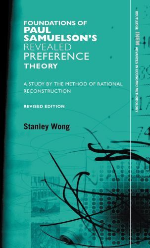The Foundations of Paul Samuelson's revealed preference theory : a study by method of rational reconstruction / Stanley Wong (1978)