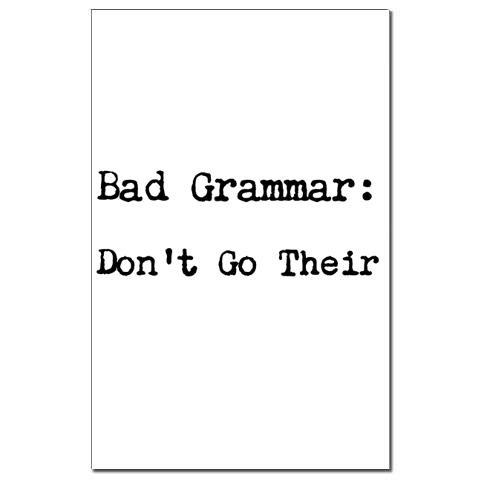 Bad Grammar:  Don't Go Their