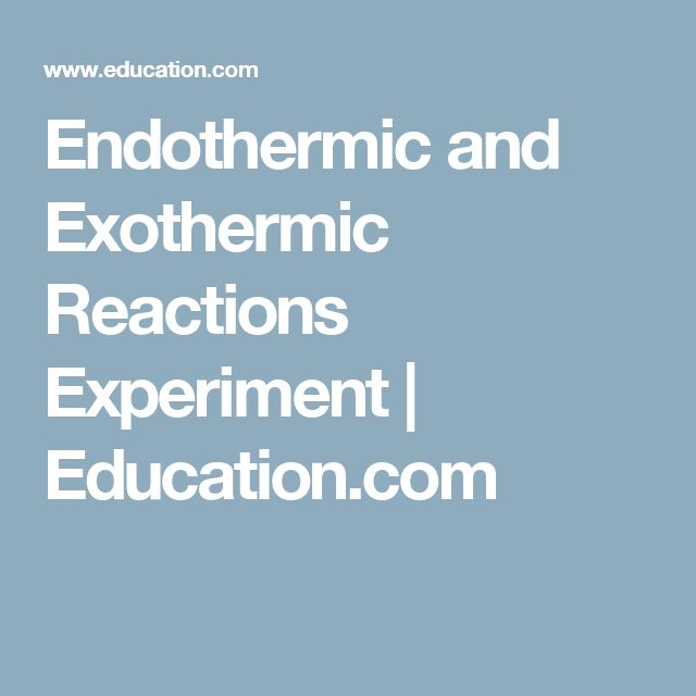 Endothermic and Exothermic Reactions Experiment   Education.com