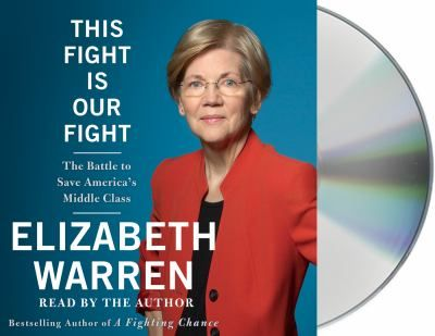 8 This fight is our fight : the battle to save America's middle class by Elizabeth Warren. The Massachusetts senator calls for restored financial regulation, stronger social programs, and renewed investment in education, research and infrastructure.