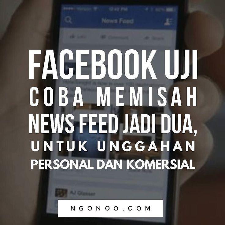 https://ngonoo.com Untuk meningkatkan bisnis iklan Facebooksedang melakukan uji coba konsep pemisahan News Feed menjadi dua bagian. Nantinya kedua News Feed akan memiliki fungsi berbeda masing-masing akan berisi unggahan komersial dan personal. Melalui uji coba ini selain menyasar iklan Facebook juga ingin membuat News Feed lebih rapi.