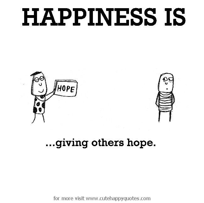 Happiness is, giving others hope. - Cute Happy Quotes