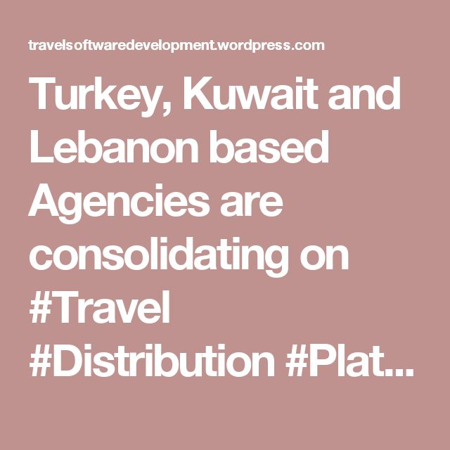 Turkey, Kuwait and Lebanon based mostly Businesses are consolidating on Journey Distribution Platform, Internet Portal Software program and Journey Apps – PROVAB