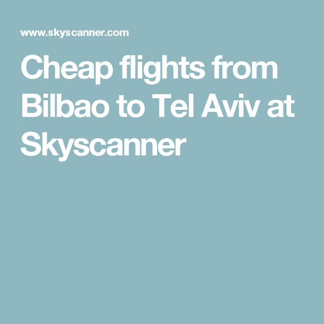 Cheap flights from Bilbao to Tel Aviv at Skyscanner