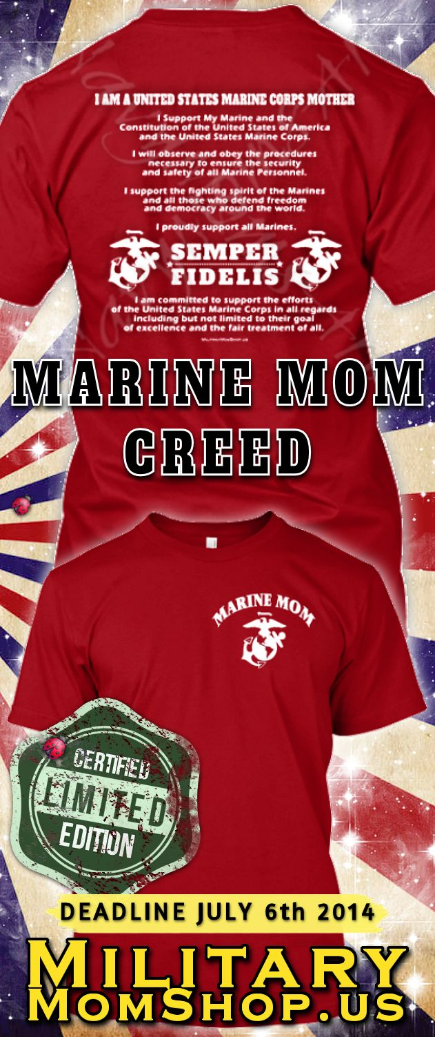 This is Awesome!! Go look at it! Marine Corps Mother's Creed Shirt! The Deadline is July 6th!  #Marines #MarineCorps #MarineMom LOTS OF COLORS! Get it http://art4mil.com/MarineMothersCreedShirt