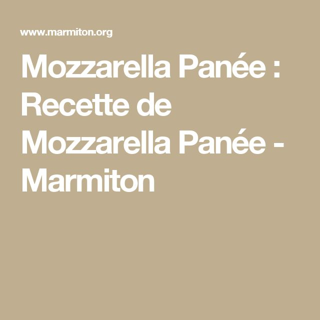 Mozzarella Panée : Recette de Mozzarella Panée - Marmiton