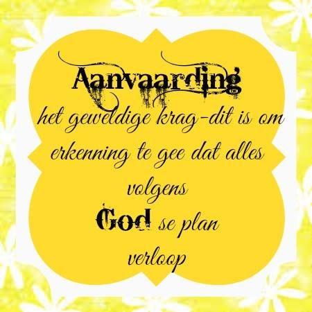 Aanvaardiging het geweldige krag - dit is om erkenning te gee dat alles volgens God se plan verloop