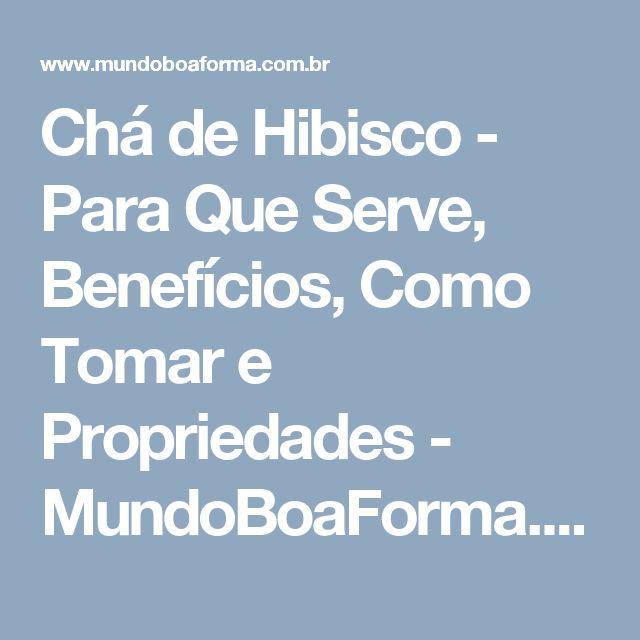 Chá de Hibisco - Para Que Serve, Benefícios, Como Tomar e Propriedades - MundoBoaForma.com.br