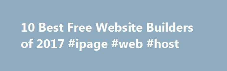 10 Best Free Website Builders of 2017 #ipage #web #host http://sudan.nef2.com/10-best-free-website-builders-of-2017-ipage-web-host/  # 10 Best Free Website Builders of 2017 Now you can design, build and organize your website for FREE, without using complicated computer code. Even if you don't know XHTML or PHP, getting your website up and running can be simple when you use the right website builder. But there are so many website builders available these days, it can be hard to know which one…