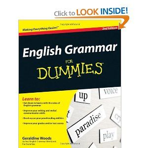 "English Grammar for Dummies by Geraldine Woods:    is the best book!  By Nikolai Krestinsky:    When i first come to America, my english did cause me problems. In Soviet Russia i was strong teacher, my english i know is the best in all of Petropavlovsk. My brother, Mikhail, he say to me, ""Nikolai you go to America, they make you rich like czar, [meet ladies], kill many bear"". My brother, he is very wise, is greatest toymaker in all of Russia. So next day i wake up, sell my house, say goodbye to wife and children, and go to America to become millionaire. Then in America, I go to job interview and they say to me ""Nikolai, you are not for the job here, you are not the skills we need, your english is poor like child"". I take that man and smash his table, i say ""someday i will be greatest man in all of country, your children will wish me their father!"". That day my anger is best of me. It is then i know i must learn better english, so i buy book ""English Grammer it is for Dummies"" by Mr.Woods. Now i am perfect english grammer! I write letter to Mikhail, he write back ""Nikolai, your english is like a god, you will be millionaire soon! all of Petropavlovsk is proud for you! good luck brother! please send letter when you are president or maybe even czar! Hahaha! also, your wife is killed by bear"". So i say thanks to Mr.Woods for his book! When i am czar your family will be spared! Hahahaha! (is joke).: Mom Books, America, Geraldin Wood, English Language, Books Lists, Job Interview, House, Teacher, English Grammar"