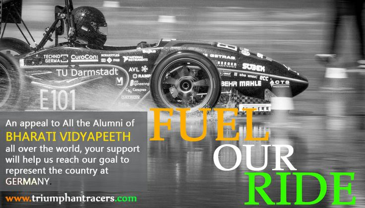 """The journey till now has been eventful - and its this year, the milestone, which awaits your support. Why is why the much awaited """"Fuel Our Ride"""" Campaign for all the Bharati Vidyapeeth Alumni is here to make a genuine contribution to the Team called Triumphant Racers from Bharati Vidyapeeth College of Engineering, Navi Mumbai who are trying to create a dent in the universe."""
