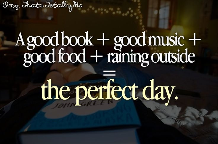 A good book + good music + good book _ raining outside = the perfect day