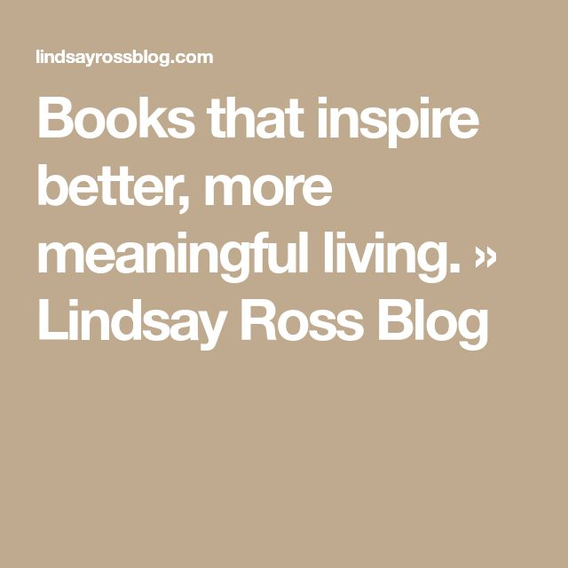 Books that inspire better, more meaningful living. » Lindsay Ross Blog