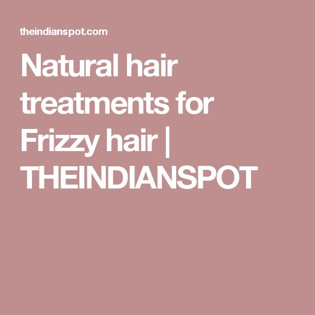 Natural hair treatments for Frizzy hair | THEINDIANSPOT