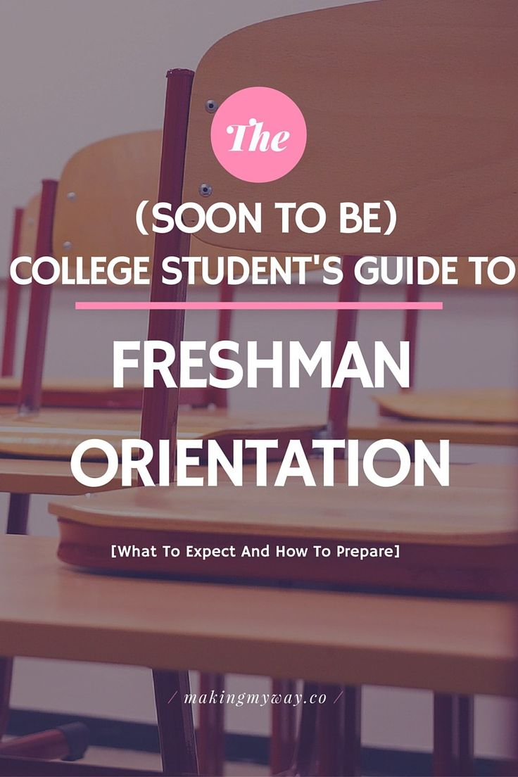 The (Soon-To-Be) College Student's Guide To Freshman Orientation - What to expect and how to prepare