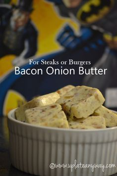 Bacon Onion Butter - for steaks and burgers -  keep in the fridge for up to 5 days, store for 3 months in the freezer - Other Ingredients: spicy brown mustard for burgers or 2 tsp worcestershire for steaks 1/2 teaspoon black pepper