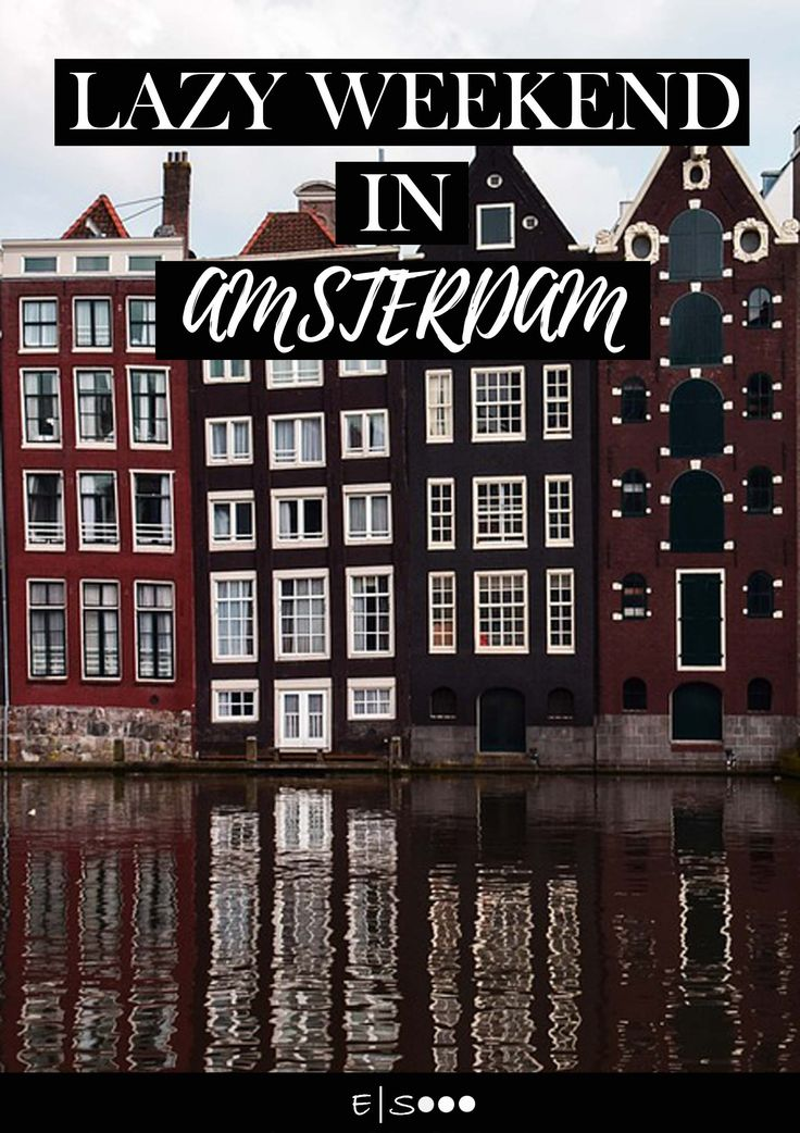 Lazy Weekend in Amsterdam Netherlands 138 best