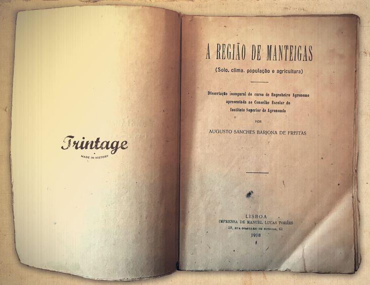 A Região de Manteigas, dissertação inaugural do curso de Engenharia Agrónoma apresentada ao Conselho Escolar do Instituto Superior de Agronomia por Augusto Sanches Barjona de Freitas, 1918.
