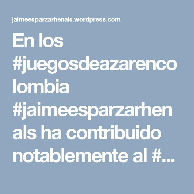 En los #juegosdeazarencolombia #jaimeesparzarhenals ha contribuido notablemente al #progreso de diferentes compañías