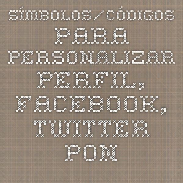 Símbolos/Códigos para personalizar perfil, Facebook, Twitter - Ponto de Fusão